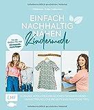 Einfach nachhaltig nähen – Kindermode: Kleidung, Nützliches und Schönes für Kinder nähen – Umweltfreundliche Projekte und praktische Tipps – Für die Größen 110 bis 164 – Mit 2 Schnittmusterbogen