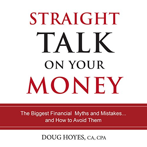 Straight Talk on Your Money: The Biggest Financial Myths and Mistakes...And How to Avoid Them                   By:                                                                                                                                 Doug Hoyes                               Narrated by:                                                                                                                                 Doug Hoyes                      Length: 6 hrs and 6 mins     4 ratings     Overall 5.0