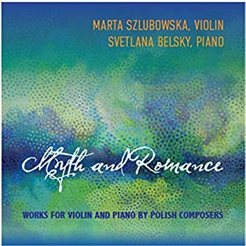 Myth and Romance: Works for Violin and Piano by Polish Composers