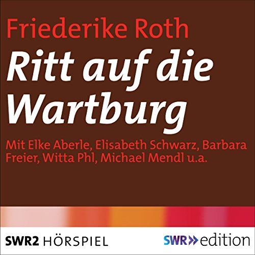 Ritt auf die Wartburg                   By:                                                                                                                                 Friederike Roth                               Narrated by:                                                                                                                                 Elke Aberle,                                                                                        Elisabeth Schwarz,                                                                                        Barbara Freier,                   and others                 Length: 1 hr and 13 mins     Not rated yet     Overall 0.0