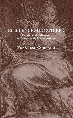 El silencio de Euterpe: Breviario de silencios en la música de la modernidad (Les Plaquettes)