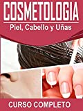 COSMETOLOGIA: PIEL, CABELLO Y UÑAS: CURSO COMPLETO DE COSMETOLOGIA: PIEL, CABELLO Y UÑAS