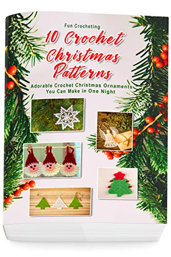 10 Crochet Christmas Patterns: Adorable Crochet Christmas Ornaments You Can Make in One Night: (Christmas Crochet, Crochet Stitches, Crochet Patterns, Crochet Accessories)