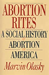 Book cover: Abortion Rites: A Social History of Abortion in America by Marvin Olasky