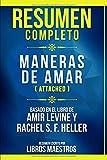Resumen Completo: Maneras De Amar (Attached) - Basado En El Libro De Amir Levine Y Rachel S. F. Hell...