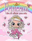 Princesas - Libro de Colorear para Niños: Más de 50 páginas para colorear con hermosas y...
