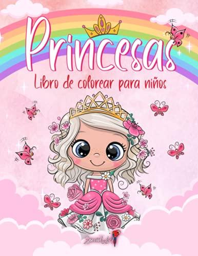 Princesas - Libro de Colorear para Niños: Más de 50 páginas para colorear con hermosas y cariñosas Princesas para Niños de 4 a 8 años. (Regalos para niños, Gran formato)
