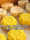 How To Make Castile (Olive Oil) Soap
