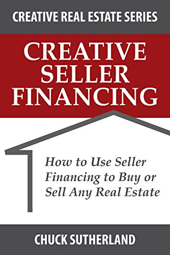 Real Estate Investing Books! - Creative Seller Financing: How to Use Seller Financing to Buy or Sell Any Real Estate (Creative Real Estate Series Book 1)