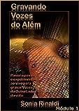 GRAVANDO VOZES do Além: Módulo 1 (Portuguese Edition)