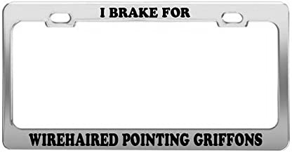 I BRAKE FOR WIREHAIRED POINTING GRIFFONS Animal Metal License Plate Frame