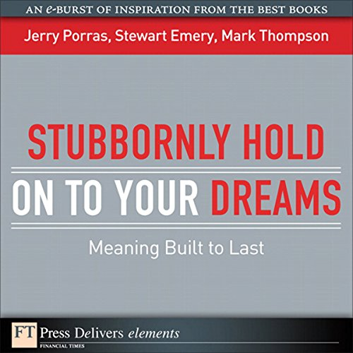 Stubbornly Hold on to Your Dreams     Meaning Built to Last              By:                                                                                                                                 Jerry Porras,                                                                                        Stewart Emery,                                                                                        Mark Thompson                               Narrated by:                                                                                                                                 Peter Johnson                      Length: 16 mins     2 ratings     Overall 4.5