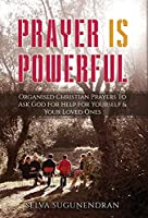 Prayer is Powerful: Organised Christian Prayers To Ask God For Help For Yourself & Your Loved Ones