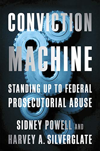 Conviction Machine: Standing Up to Federal Prosecutorial Abuse by [Harvey Silverglate, Sidney Powell]