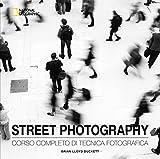 Street photography. Corso completo di tecnica fotografica. Ediz. illustrata