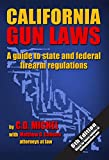 California Gun Laws: A Guide to State and Federal Firearm Regulations (2019 Sixth Edition)...