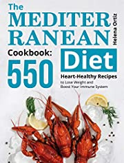 The Mediterranean Diet Cookbook: 550 Heart-Healthy Recipes to Lose Weight and Boost Your Immune System