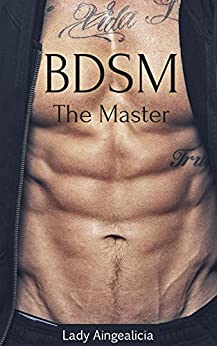 BDSM: The Master - Submissive Alpha Male Dominance Billionaire Romance New Adult Short Stories by [Lady Aingealicia, Bondage Man]
