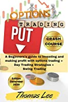 Options Trading Crash Course: A Beginners's guide to investing and making profit with options trading + Day Trading Strategies + Swing Trading