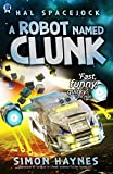 A Robot Named Clunk: Funny, salty and fast-moving (Hal Spacejock Book 1)