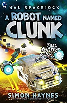 A Robot Named Clunk: Funny, salty and fast-moving (Hal Spacejock Book 1) by [Simon Haynes]