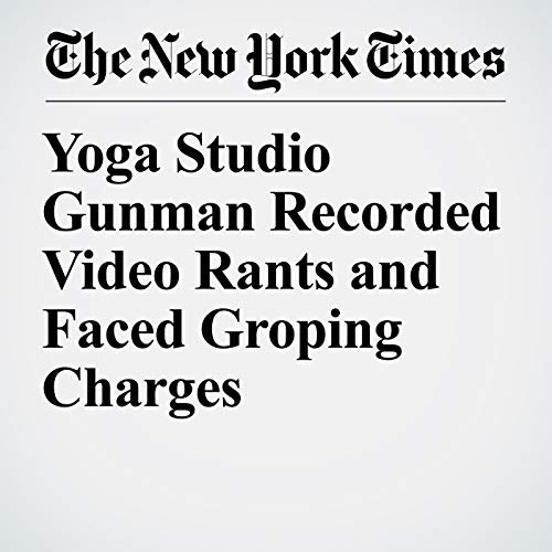 『Yoga Studio Gunman Recorded Video Rants and Faced Groping Charges』のカバーアート