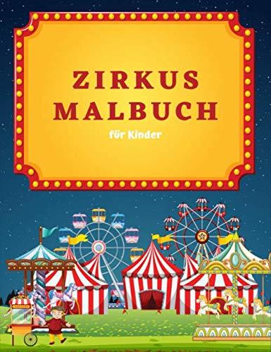 Zirkus Malbuch Für Kinder: Große 8,5 X 11 Zoll Kinder Aktivität Spaß Malvorlagen Für Kinder Alter 2-4, 4-8 Jungen, Mädchen, Arbeitsbücher für frühes Lernen (100 Bilder Im Inneren) (Band 5)