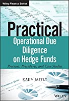Practical Operational Due Diligence on Hedge Funds: Processes, Procedures, and Case Studies (The Wiley Finance Series)