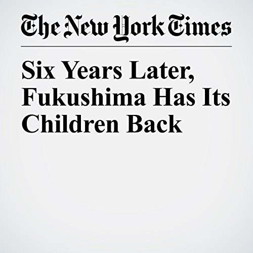 Six Years Later, Fukushima Has Its Children Back copertina