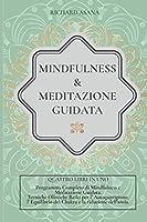 Mindfulness e Meditazione Guidata: 4 in 1: Programma completo di Mindfulness e Meditazione Guidata. Tecniche Olistiche Reiki per l' autoguarigione, l' equilibrio dei Chakra e la riduzione dell' ansia (Discipline Olistiche, Mindfulness E Meditazione)
