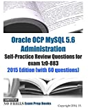 Oracle OCP MySQL 5.6 Administration Self-Practice Review Questions for exam 1z0-883: 2015 Edition (with 60 questions)