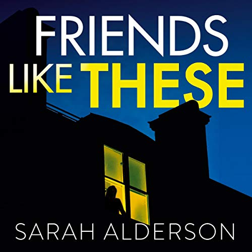 Friends Like These                   By:                                                                                                                                 Sarah Alderson                               Narrated by:                                                                                                                                 Ellie Heydon,                                                                                        Jasmine Blackborow                      Length: 8 hrs and 54 mins     91 ratings     Overall 4.4