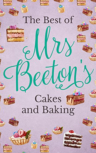 The Best of Mrs. Beeton's Cakes and Baking (English Edition)