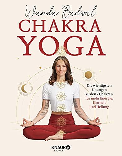 Chakra-Yoga: Die wichtigsten Übungen zu den 7 Chakren für mehr Klarheit, Energie und Heilung