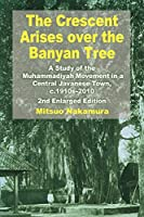 The Crescent Arises Over the Banyan Tree: A Study of the Muhammadiyah Movement in a Central Javanese Town, C.1910s-2010 (Second Enlarged Edition)