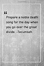 Prepare a noble death song for the day when you go over the great divide. -Tecumseh: Notebook with Unique Golden Marble Touch  death   Journal & Notebook   120 Pages  6'x9'