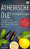 Ätherische Öle & Aromatherapie: Immunsystem stärken, Schmerztherapie, Depressionen lindern, Gewicht reduzieren und vieles mehr.: 200 mögliche Mischungen, Basiswissen & die Top 42 Öle für Einsteiger.