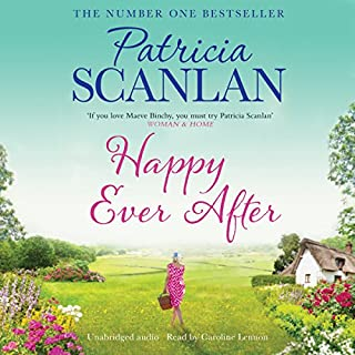 Happy Ever After                   By:                                                                                                                                 Patricia Scanlan                               Narrated by:                                                                                                                                 Caroline Lennon                      Length: 13 hrs and 23 mins     10 ratings     Overall 4.8