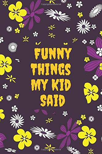 Funny Things My Kid Said: Keepsake Diary Notes to Record Hilarious, Witty, Insightful, Wise, Positive & Shocking Random Things Your Children Say, ... Christmas, 110 (Kids' Quotes Journal)