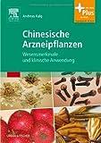 Chinesische Arzneipflanzen: Wesensmerkmale und klinische Anwendung - mit Zugang zum Elsevier-Portal - Andreas Kalg