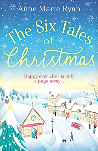 The Six Tales of Christmas: the perfect festive feel-good read by [Anne Marie Ryan]