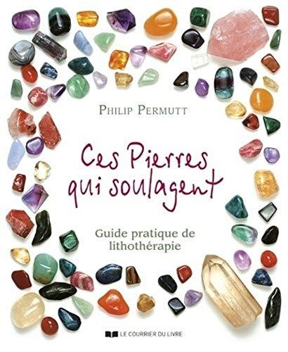 Ces Pierres Qui Guerissent Guide Pratique De Lithotherapie