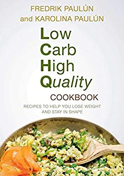 Low Carb High Quality Cookbook: Recipes to Help You Lose Weight and Stay in Shape by [Fredrik Paulún, Karoliina Paulún]