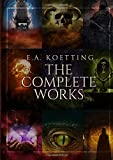 The Complete Works: Kingdoms of Flame, Works of Darkness, Baneful Magick, Evoking Eternity, The Spider & the Green Butterfly, Questing after Visions, Ipsissimus, The Book of Azazel