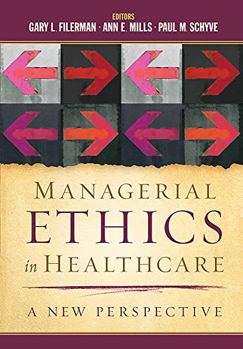Managerial Ethics in Healthcare: A New Perspective (AUPHA/HAP Book)