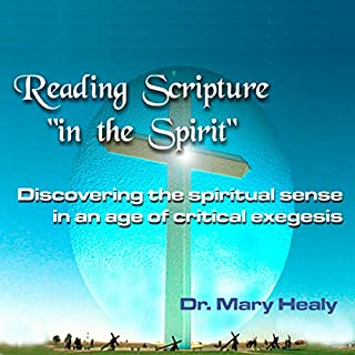Reading Scripture 'in the Spirit'     Discovering the Spiritual Sense in an Age of Critical Exegesis              By:                                                                                                                                 Dr. Mary Healy                               Narrated by:                                                                                                                                 Dr. Mary Healy                      Length: 3 hrs and 37 mins     5 ratings     Overall 5.0