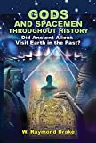 Gods and Spacemen Throughout History: Did Ancient Aliens Visit Earth in the Past?
