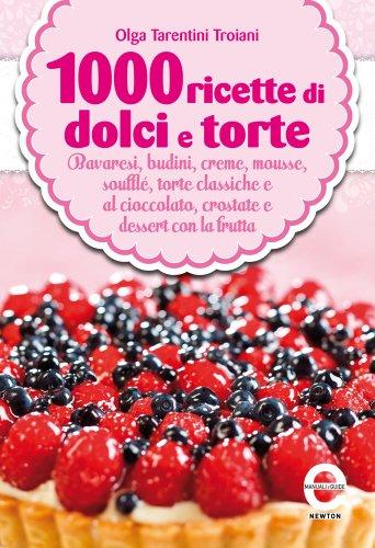 1000 ricette di dolci e torte (eNewton Manuali e Guide)