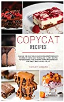 Copycat Recipes: Making the Most Delicious Restaurants' Desserts Recipes at Home. Easy to Follow Pastry Recipes for Beginners. The Ultimate Copycat Cookbook for Sweet and Savory Treats