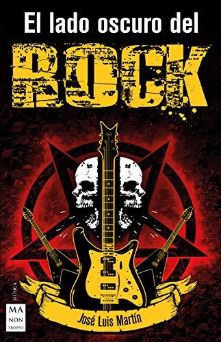 El lado oscuro del rock: Símbolos, mensajes secretos y leyendas urbanas de los artistas del rock que han hecho del ocultismo un elemento importante o fundamental en su trayectoria musical (Música)